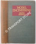 Model Engineering - A Guide to Model Working Practice by GREENLY, Henry
