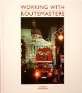 Working with Routemasters  by MORGAN, Andrew