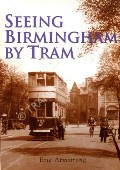 Book cover of Seeing Birmingham By Tram  by ARMSTRONG, Eric