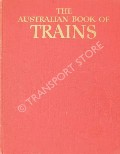 The Australian Book of Trains  by MARTIN, J.H. & W.D.