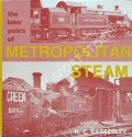 The Later Years of Metropolitan Steam  by CASSERLEY, H.C.