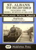 St. Albans to Bedford including the Hemel Hempsted Branch  by GOSLIN, Geoff