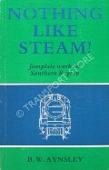 Nothing Like Steam! - Footplate Work on Southern Region by AYNSLEY, B.W.