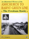 An Illustrated History of the Ashchurch to Barnt Green Line - The Evesham Route by ESSERY, R.J.