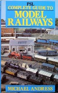 PSL Complete Guide to Model Railways  by ANDRESS, Michael