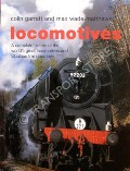 Locomotives - A complete history of the world's great locomotives and fabulous train journeys / Illustrated Book of Steam and Rail by GARRATT, Colin & WADE-MATTHEWS, Max