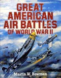 Great American Air Battles of World War II  by BOWMAN, Martin W.