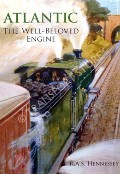 Atlantic - The Well-Beloved Engine by HENNESSEY, R.A.S.