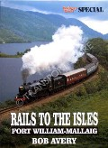 Rails to the Isles : Fort William - Mallaig by AVERY, Bob