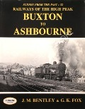 Railways of the High Peak - Buxton to Ashbourne by BENTLEY, J.M. & FOX, G.K.