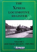The Xpress Locomotive Register - Volume 1: Southern Region 1949 - 1961 by BECKET, W.S.