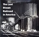 The Last Steam Railroad in America by GARVER, Thomas H. & LINK, O. Winston