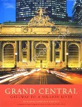 Grand Central - Gateway to a Million Lives by BELLE, John & LEIGHTON, Maxinne R.