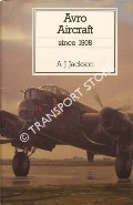 Avro Aircraft since 1908 by JACKSON, A.J.