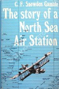 The Story of a North Sea Air Station by GAMBLE, C.F. Snowden