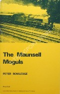 The Maunsell Moguls by ROWLEDGE, Peter