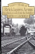 Book cover of Thirty Years at Bricklayers Arms - Southern steam from the footplate by JACKMAN, Michael