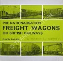 Pre-Nationalisation Freight Wagons on British Railways  by LARKIN, David
