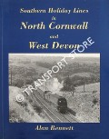 Southern Holiday Lines in North Cornwall and West Devon by BENNETT, Alan