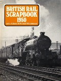 British Rail Scrapbook 1950 by ADAMS, John & WHITEHOUSE, Patrick