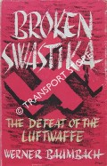 Broken Swastika - The Defeat of the Luftwaffe by BAUMBACH, Werner