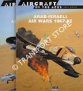 Arab-Israeli Air Wars 1947-82 / Arab-Israeli Air Wars 1947-67 / Arab-Israeli Air Wars 1967-82 by ALONI, Shlomo