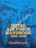 The Royal Air Force Handbook 1939 - 1945 by BOWYER, Chaz