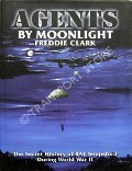 Agents by Moonlight - The Secret History of RAF Tempsford During World War II by CLARK, Freddie