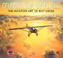 Celebration of Flight - The Aviation Art of Roy Cross by CROSS, Roy & WARD, Arthur