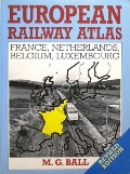 Book cover of European Railway Atlas - France, Netherlands, Belgium, Luxembourg by BALL, M.G.