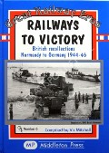 Railways to Victory - British Recollections Normandy to Germany 1944-46 by MITCHELL, Vic