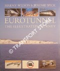 Eurotunnel - The Illustrated Journey by WILSON, Jeremy & SPICK, Jerome