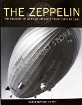The Zeppelin - The History of German Airships from 1900 to 1937 by CHANT, Christopher