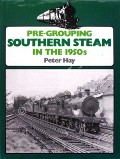 Pre-Grouping Southern Steam in the 1950s by HAY, Peter