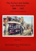 The Burton and Ashby Light Railways 1906 - 1927 on old picture postcards by BOWN, Mark