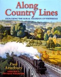 Along Country Lines - Exploring the Rural Railways of Yesterday by ATTERBURY, Paul