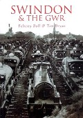 Swindon & the GWR by BALL, Felicity & BRYAN, Tim