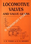 Locomotive Valves and Valve Gears - An Explanation of the Construction and Action of the Plain Slide Valve, The Piston Valve and the Gears which operate them, as applied to Locomotives by YODER, Jacob H. & WHAREN, George B.