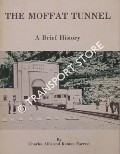The Moffat Tunnel - A Brief History by ALBI, Charles & FORREST, Kenton