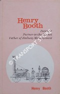 Henry Booth - Inventor, Partner in the Rocket & Father of Railway Management by BOOTH, Henry