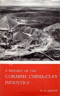 A History of the Cornish China-Clay Industry  by BARTON, R.M.