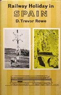 Railway Holiday in Spain by ROWE, D. Trevor