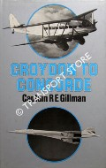 Croydon to Concorde by GILLMAN, Captain R. E.