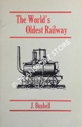 The World's Oldest Railway - A History of the Middleton Railway by BUSHELL, J.