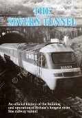 Book cover of The Severn Tunnel - An official history of the building and operation of Britain's longest main line railway tunnel by BODY, Geoffrey