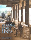 Along Lost Lines - Discovering the glorious heritage of yesterday's railways by ATTERBURY, Paul