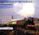 British Rail in the Eighties: Leicestershire by BIGGS, Paul A.