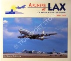 Airliners at LAX - Los Angeles International Airport 1956 - 1976 by ARCHER, Robert D.