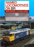 Named Locomotives on BR by COLLINS, Michael J.