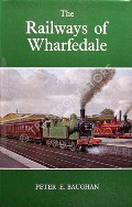 The Railways of Wharfedale by BAUGHAN, Peter E